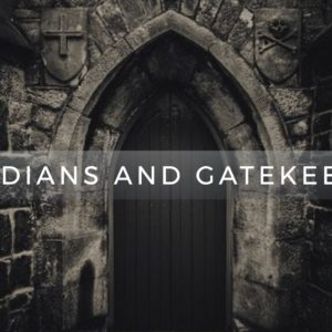 Guardians and Gatekeepers